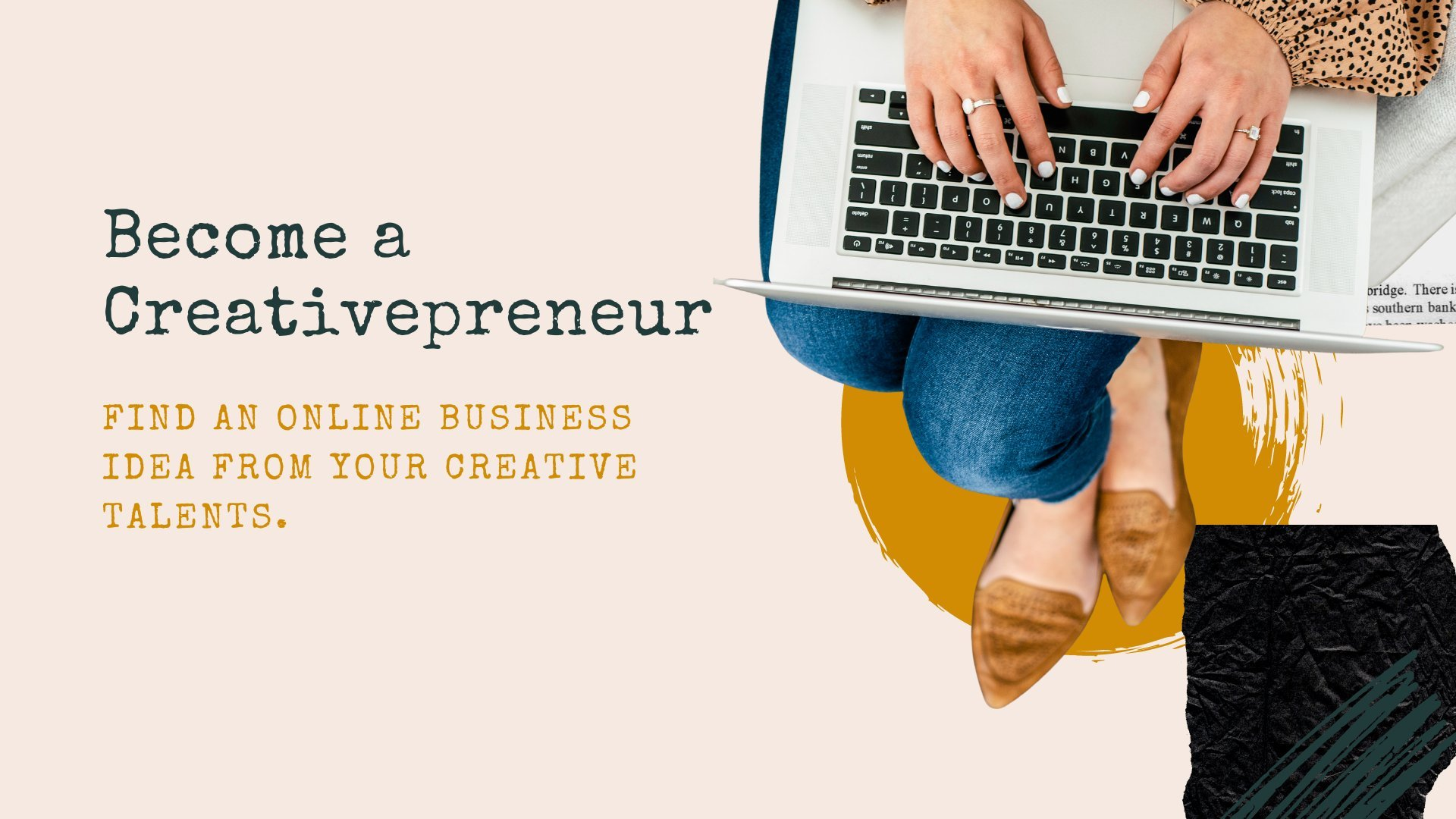 Become a Creativepreneur: Find an Online Business Idea from Your Creative Talents