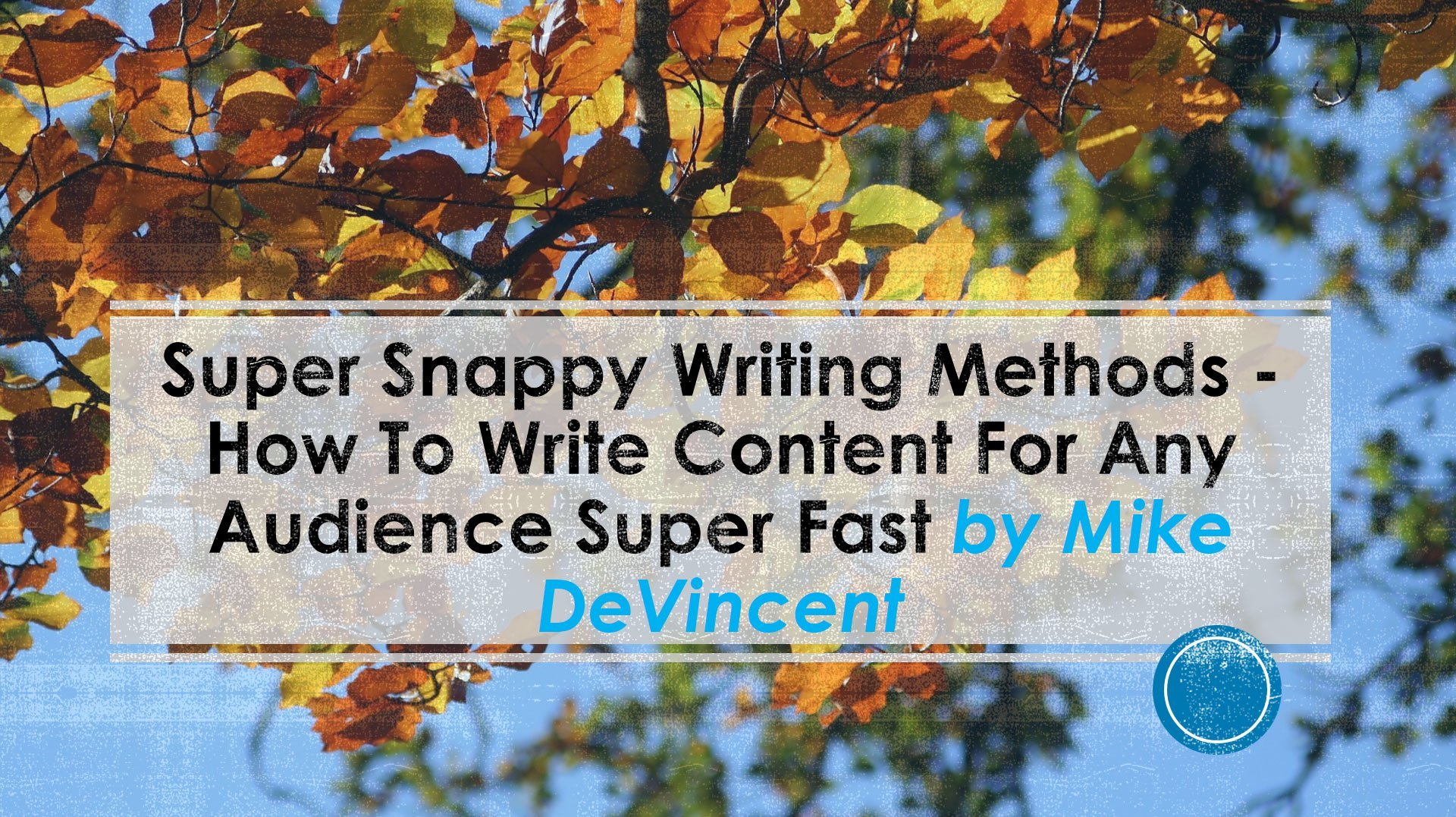 Super Snappy Writing Methods - How To Write Content For Any Audience Super Fast