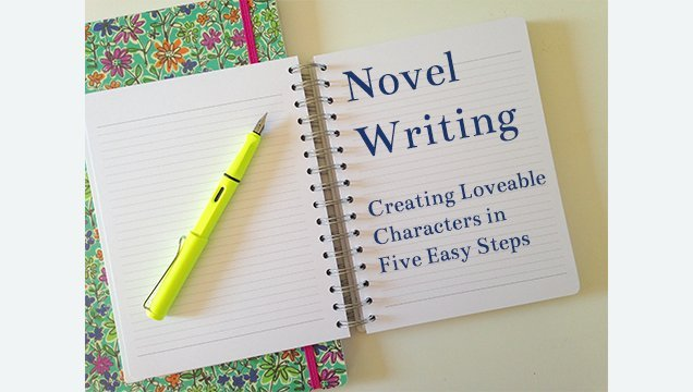 Novel Writing: Creating Loveable Characters in 5 Easy Steps
