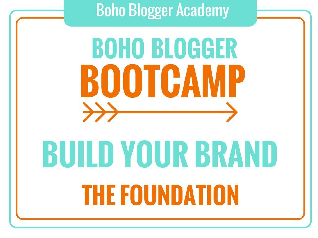 Boho Blogger Bootcamp - Build Your Brand: The Foundation