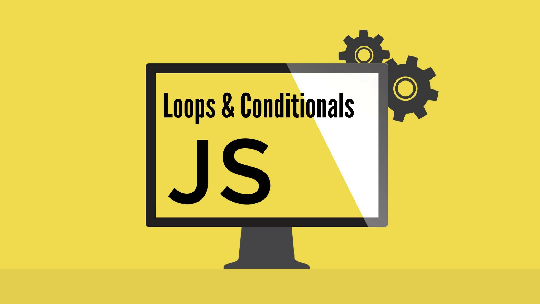 JavaScript the Basics for Beginners - Section 5: Loops & Conditionals