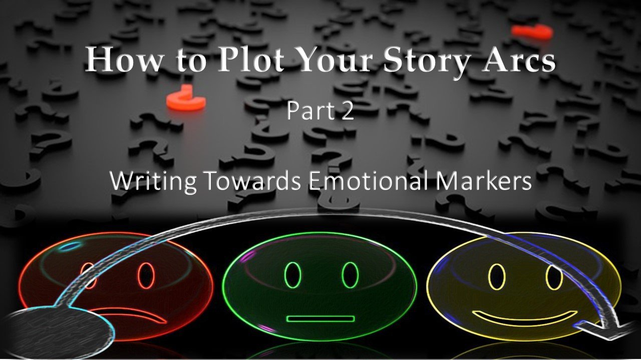 Writing Towards Emotional Markers (How to Plot Your Story Arcs P2)