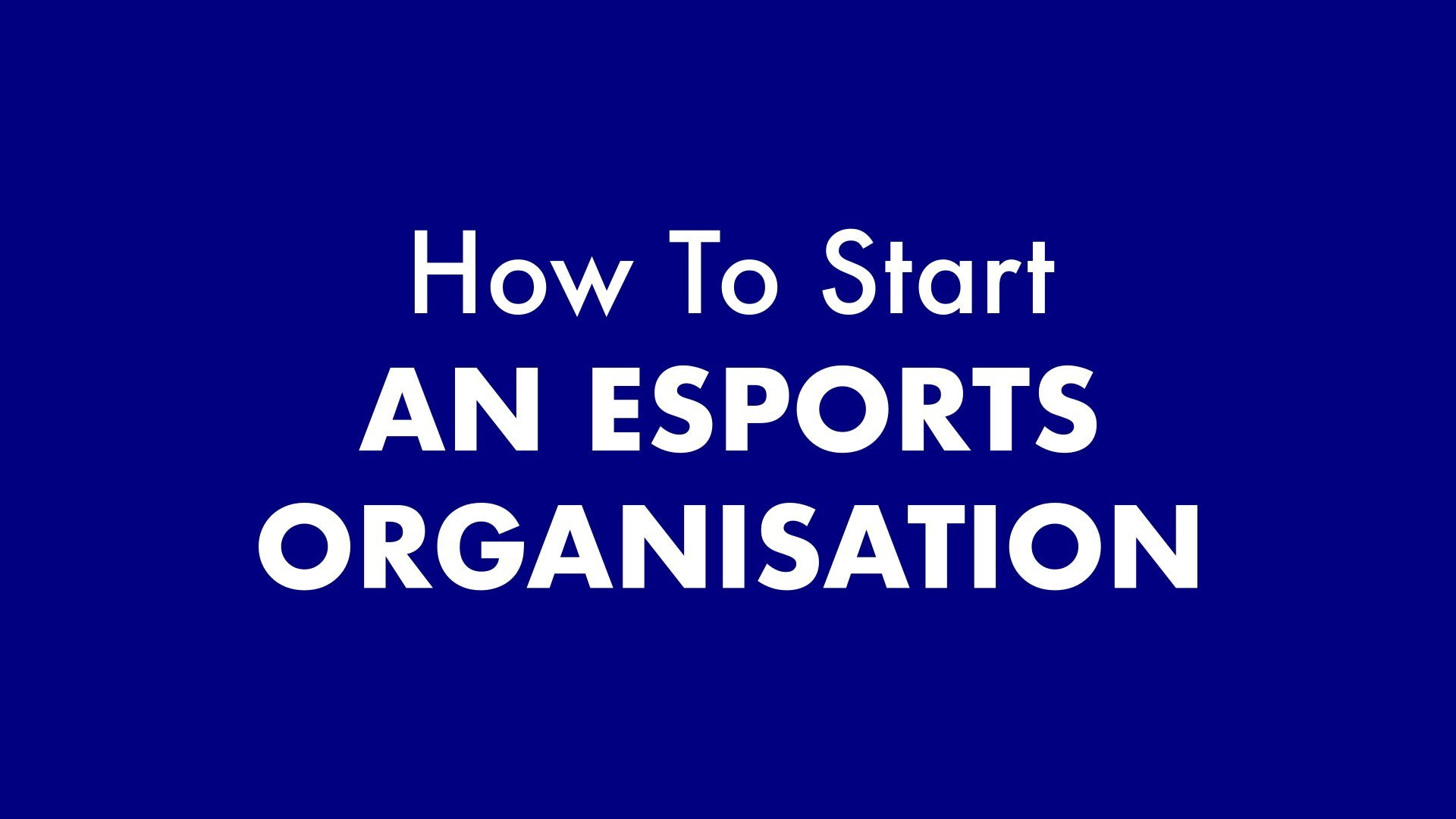 How to start an eSports organisation