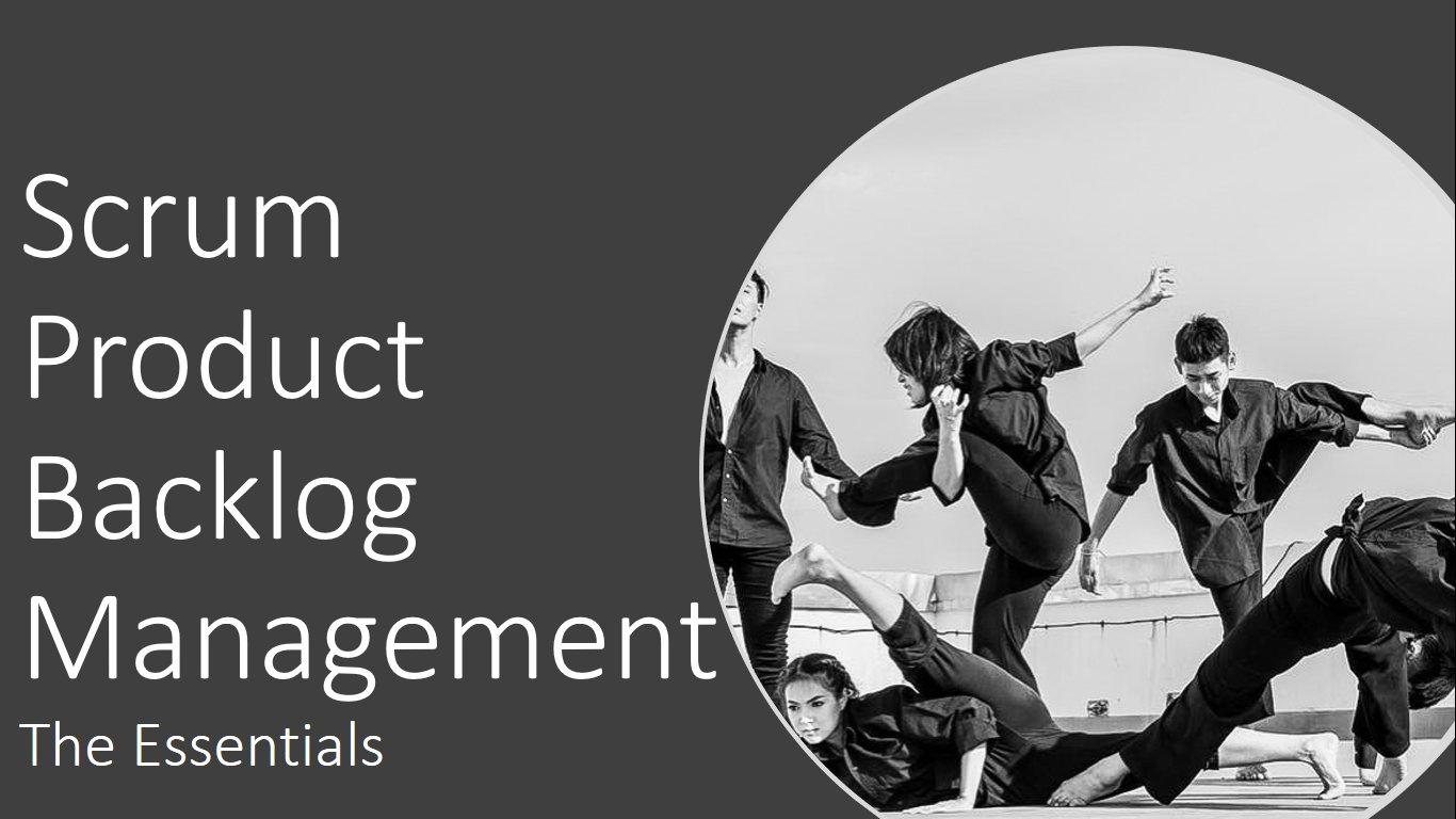 Scrum Product Backlog Management - The Essentials