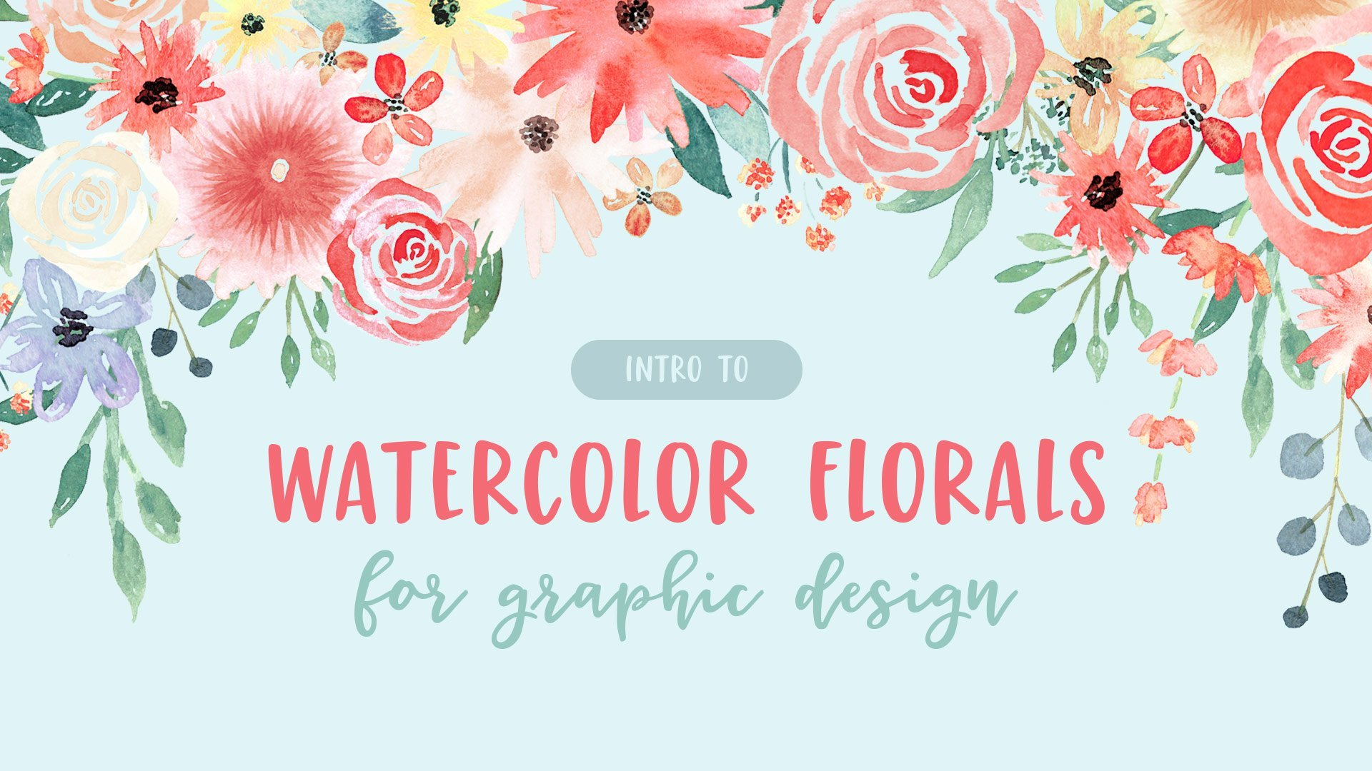 [Intro To] Watercolor Florals for Graphic Design