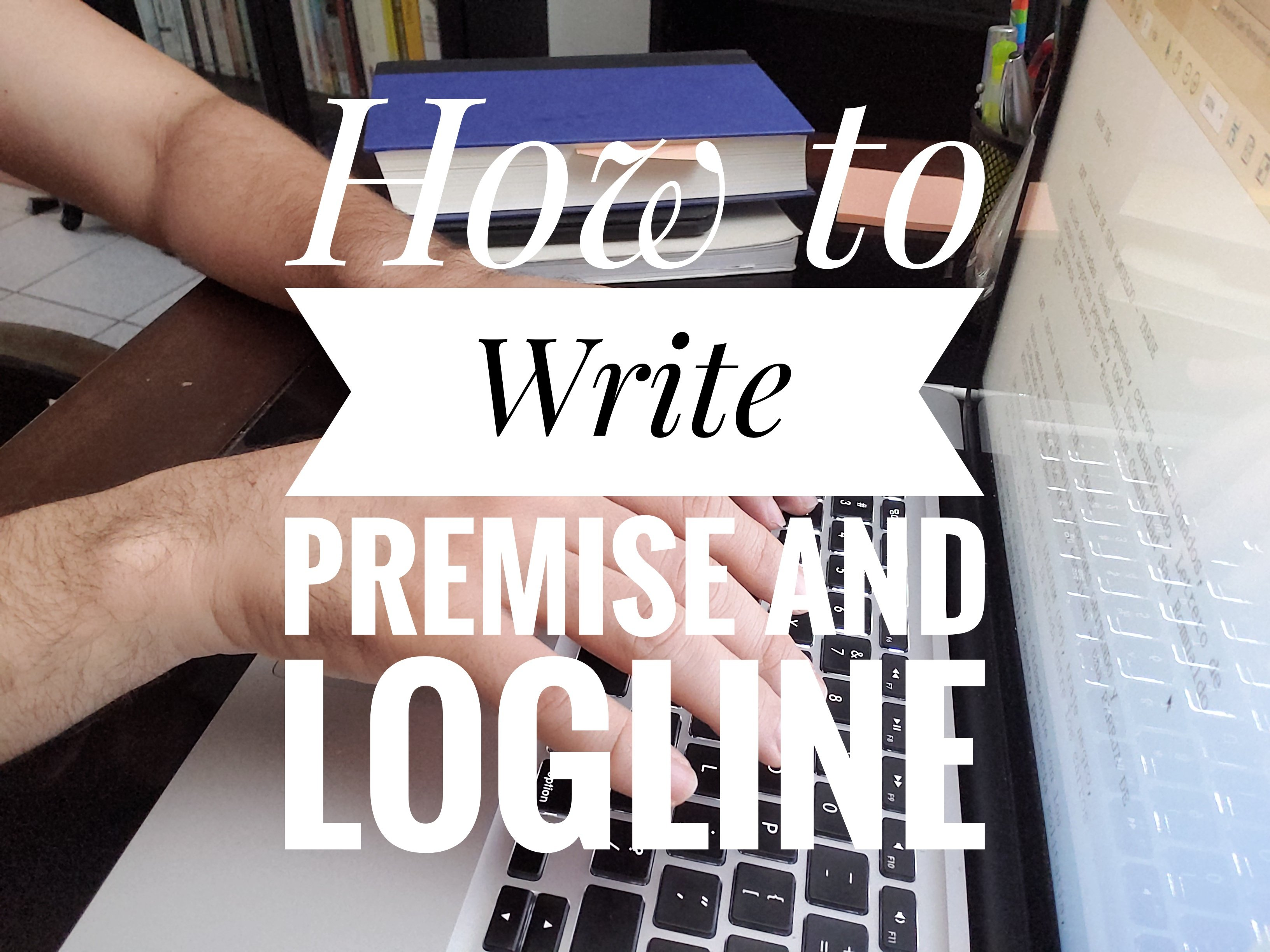 How to Write a Premise and Logline - Screenwriting Course