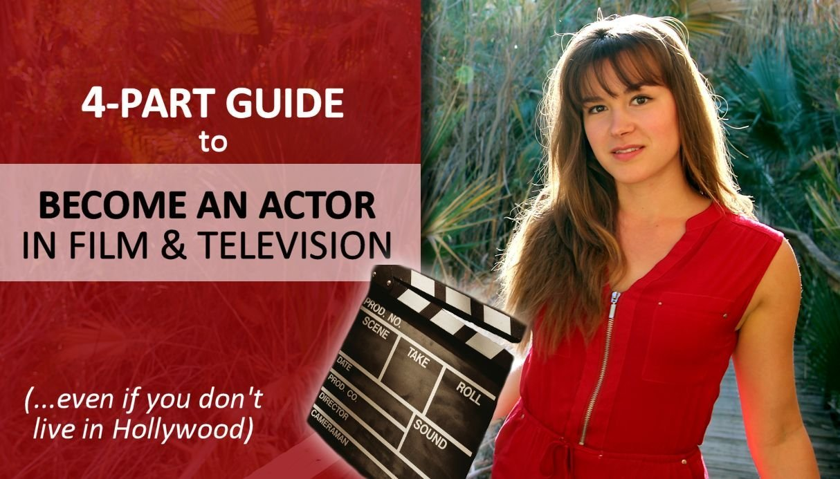Become an Actor in Film and TV || Your 4-Part Guide to Start Acting Today!