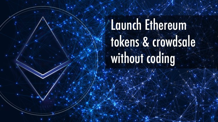 Launch Ethereum tokens & crowdsales smart contracts without coding