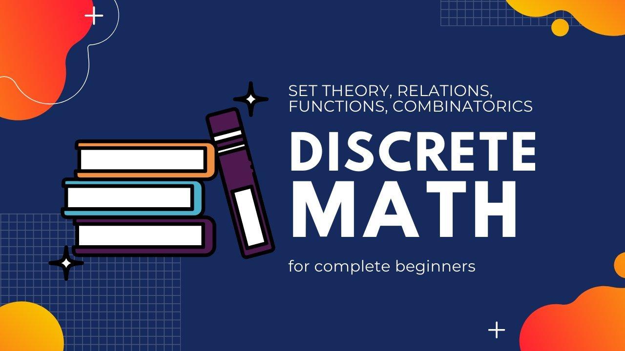 Discrete Mathematics: Master Discrete Math (Set theory, Relations, Functions, Combinatorics)