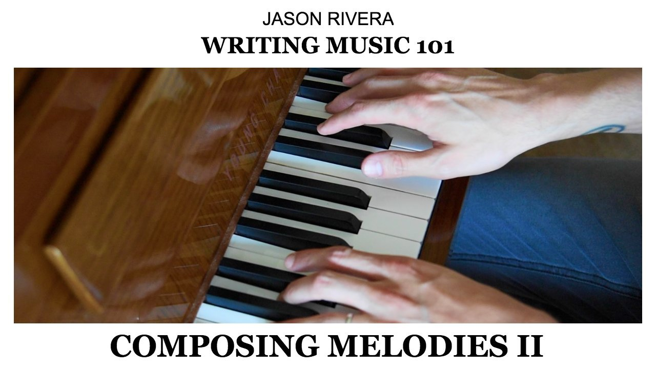 Writing Music 101: Composing Melodies II