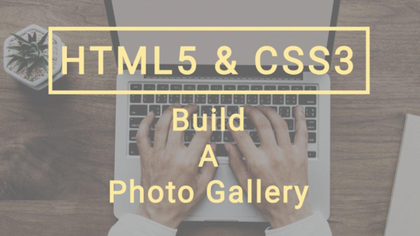 HTML5 & CSS3 Basics: Build a Beautiful Photo Gallery