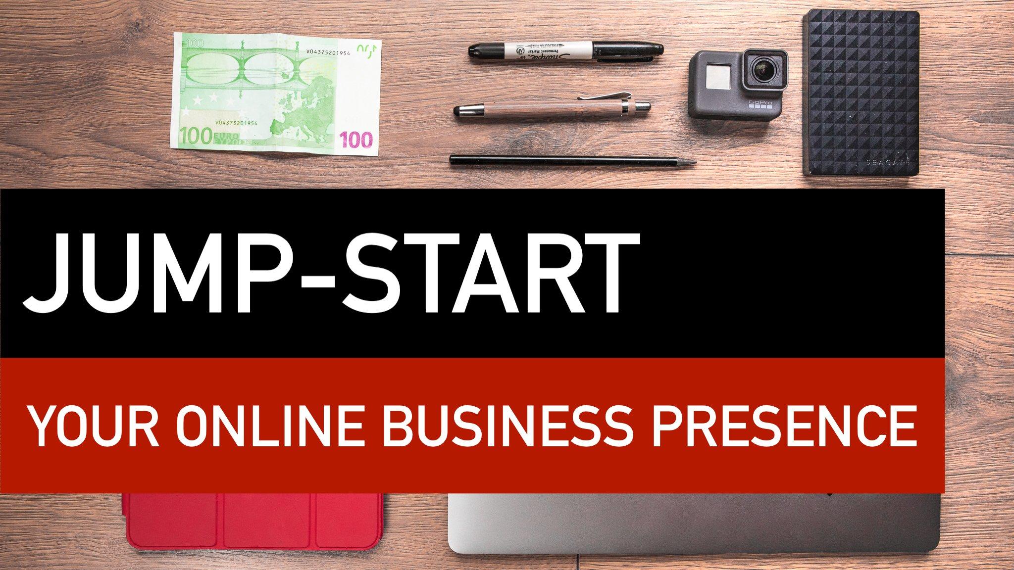 JUMPSTART YOUR ONLINE BUSINESS PRESENCE