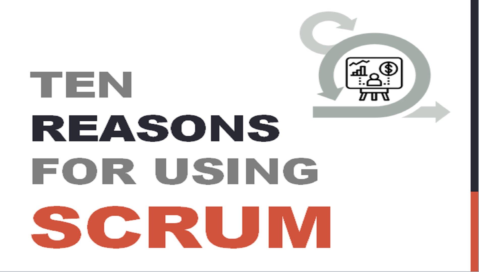 Ten Reasons for Using Scrum