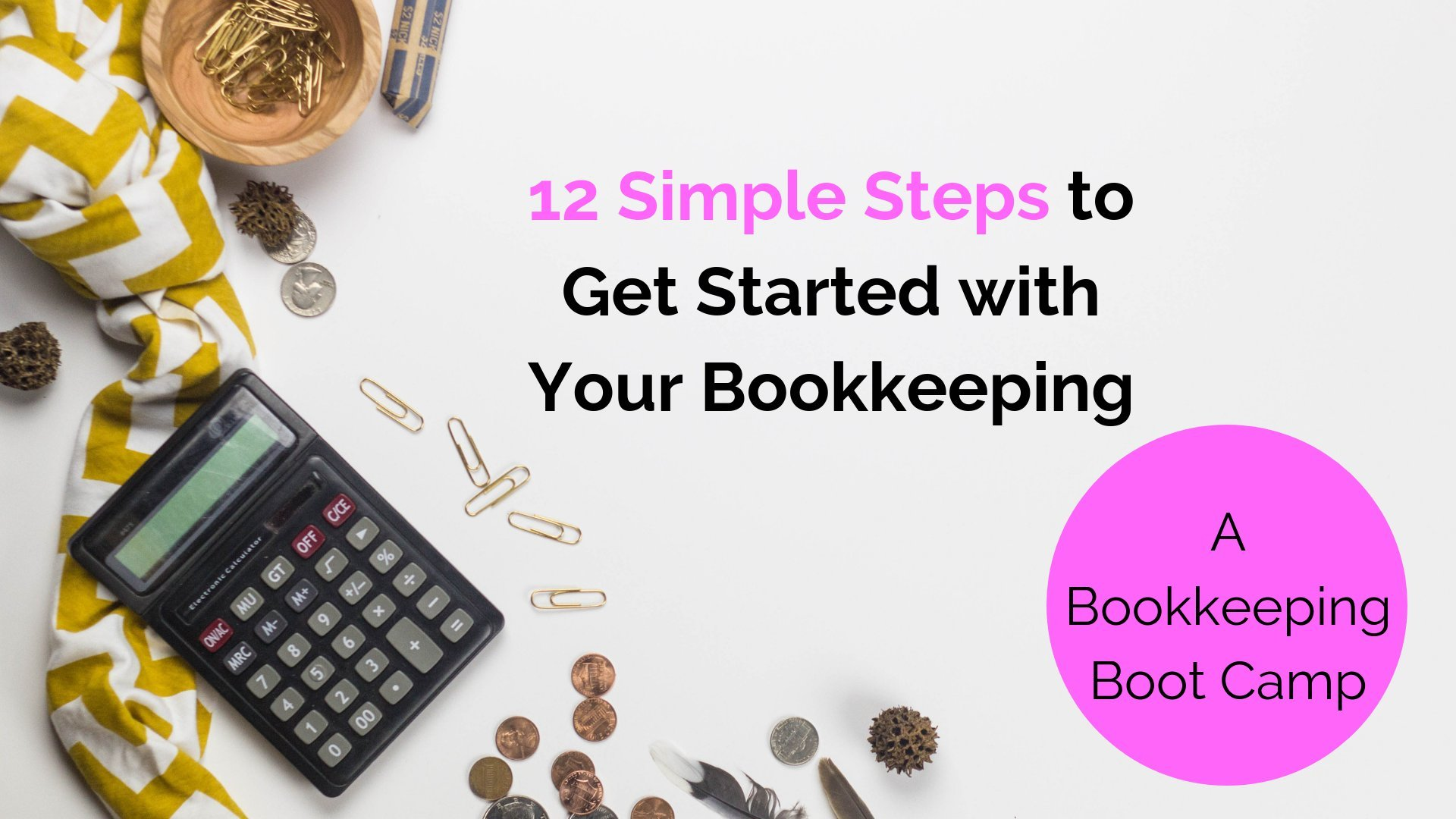 12 Simple Steps to Get Started with Your Bookkeeping