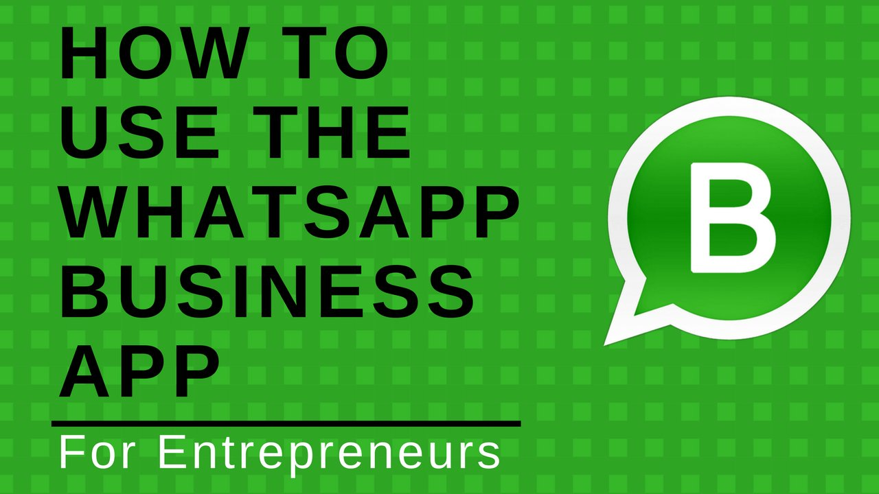 How to use the WhatsApp Business App for Android for Entrepreneurs