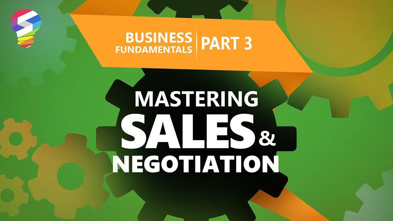 Business Fundamentals : Mastering Sales And Negotiation