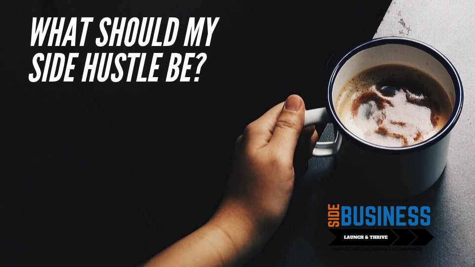 What Should My Side Hustle Be: Legitimate Business Ideas That You Can Begin Earning Soon