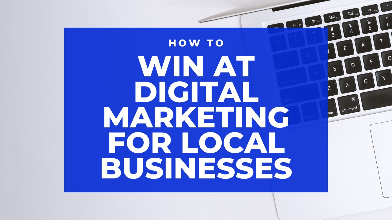 How to Win at Digital Marketing for Local Businesses