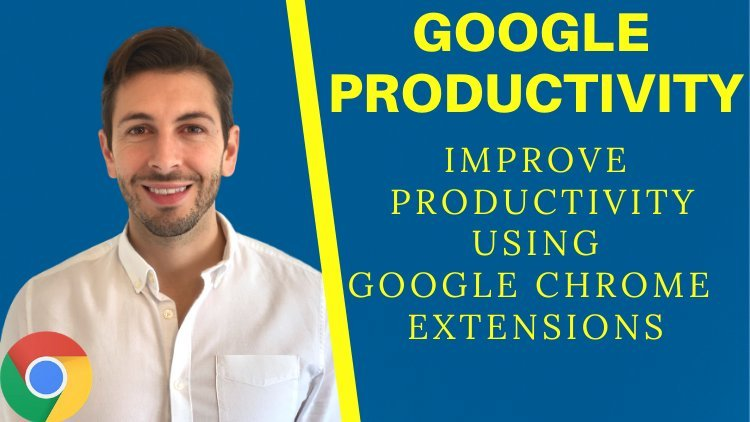 Google Productivity: How To Accomplish More Using Google Chrome Extensions