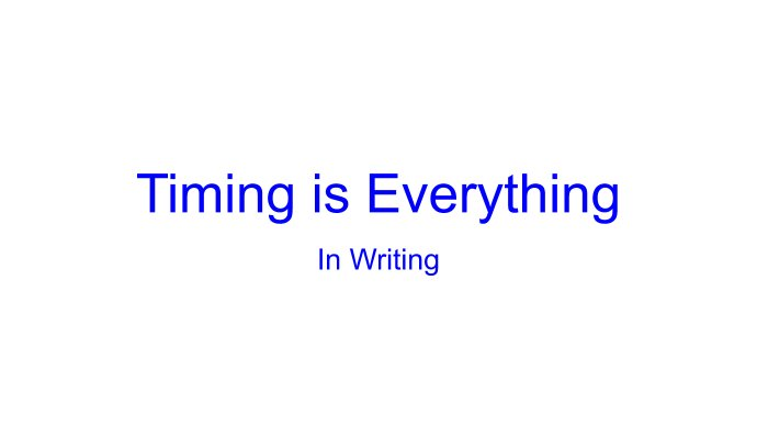 Timing is Everything in Writing