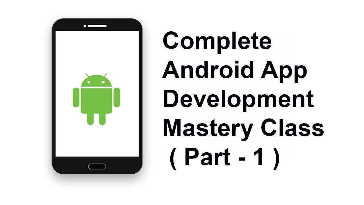 Mobile Development Mastery Class : Android App development 2020 - Part 1