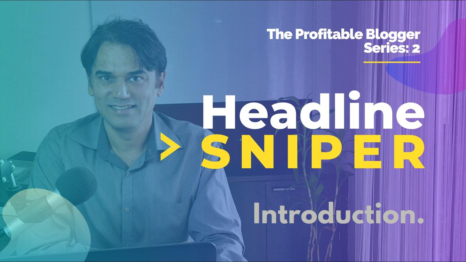 [The Profitable Blogger #2] Headline Sniper: Learn to craft converting headlines