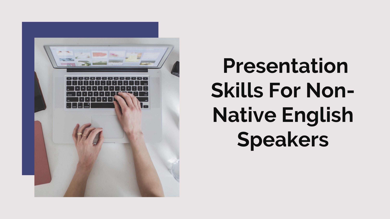 Presentation Skills For Non-Native English Speakers