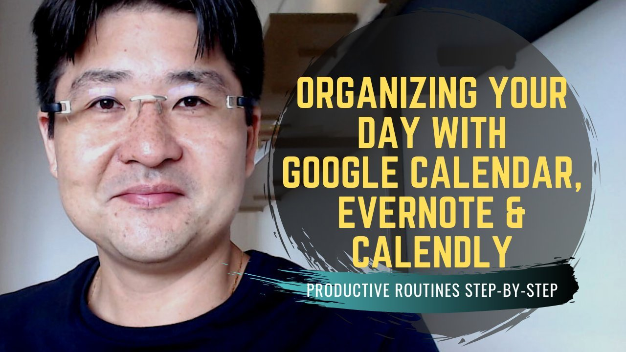 Organizing Effectively your Day using Google Calendar, Evernote & Calendly