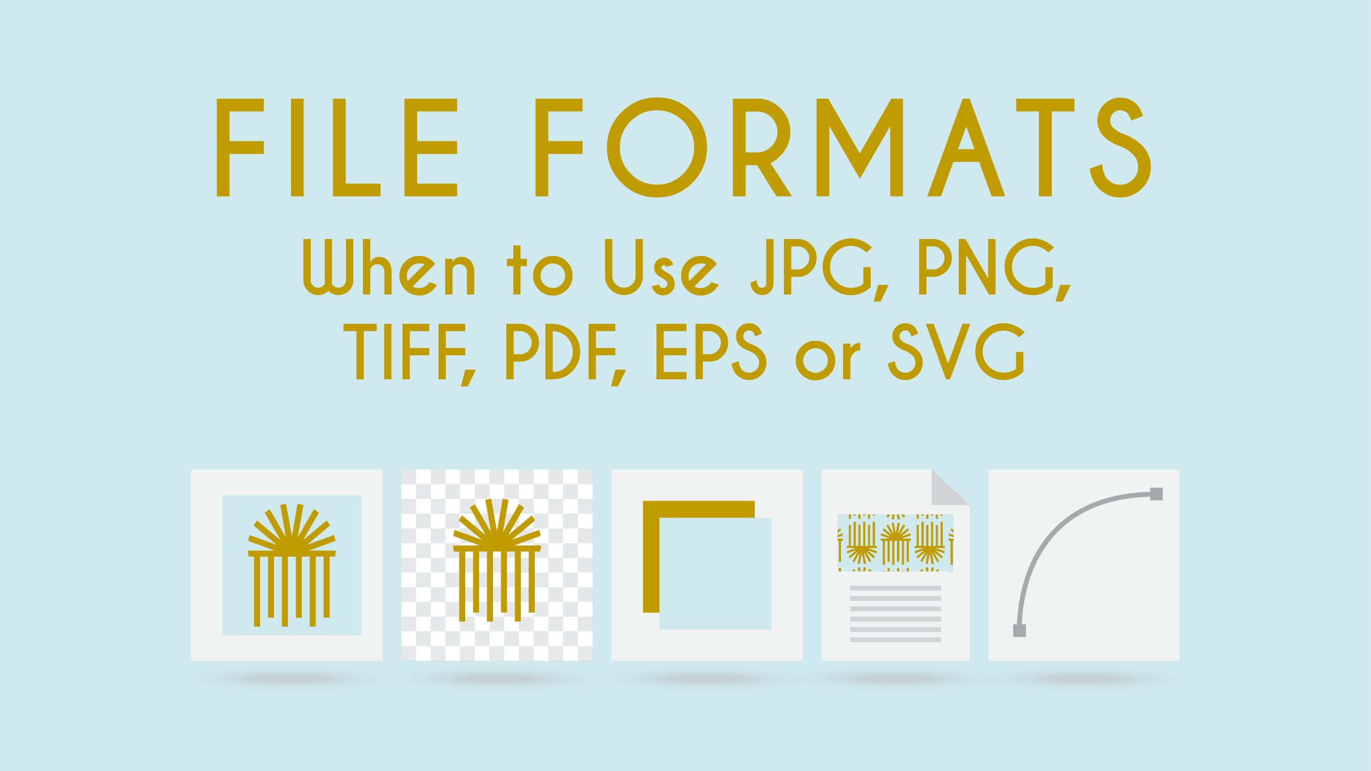 File Formats: When to Use JPG, PNG, TIFF, PDF, EPS or SVG