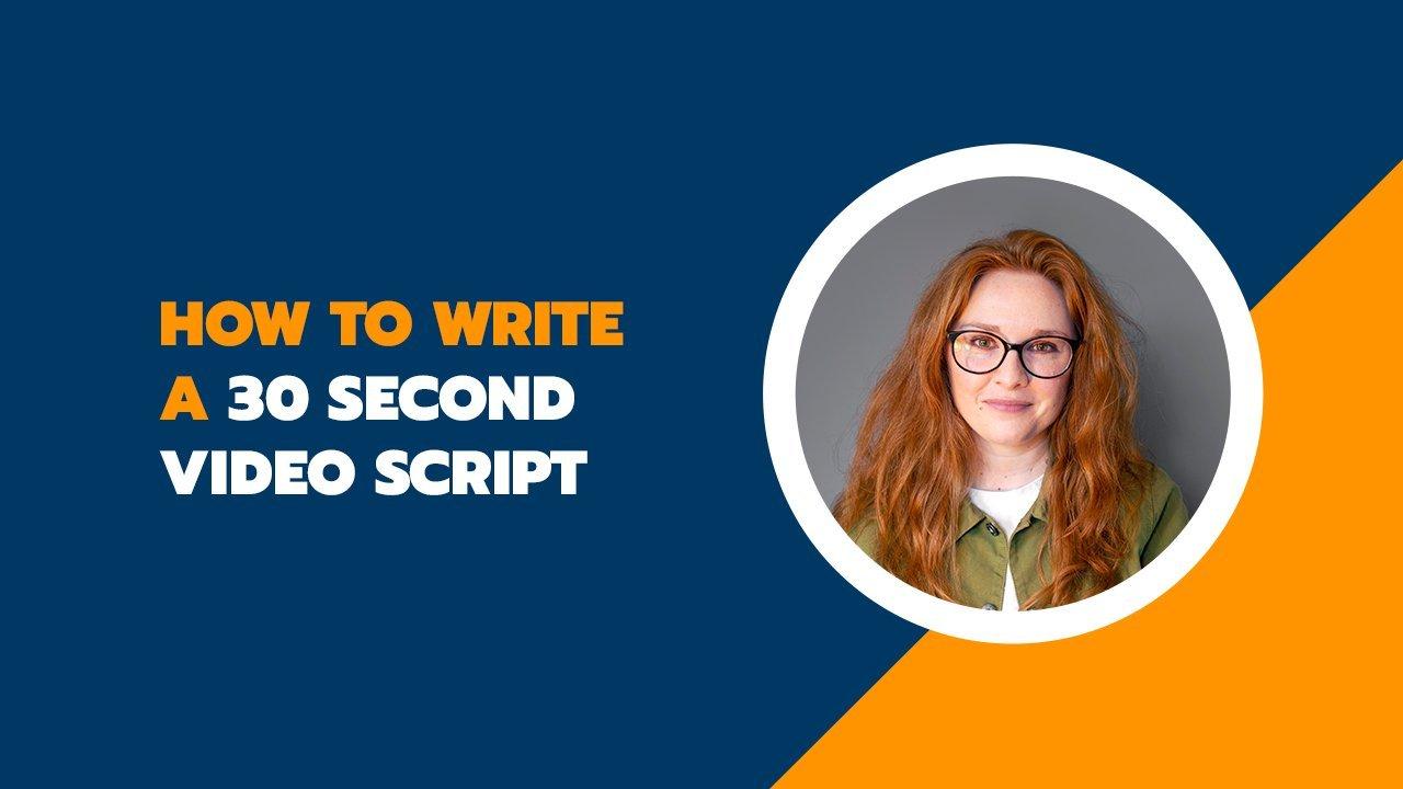 Copywriting: How to Write a 30 Second Video Script